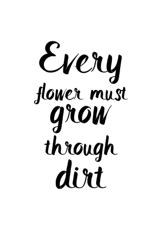 Life quote. Isolated on white background. Every flower must grow through dirt. Ilustrace