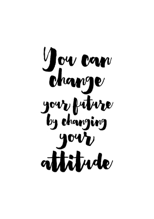 Life quote. Isolated on white background. You can change your future by changing your attitude.