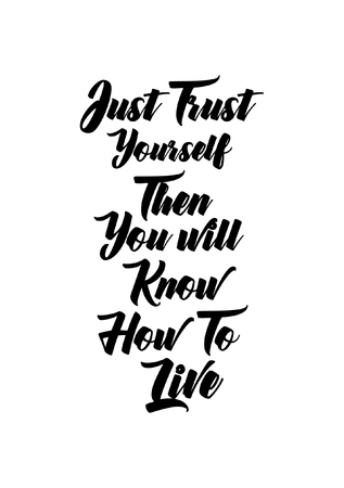 Life quote. Isolated on white background. Just trust yourself then you will know how to live.