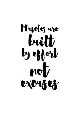 Life quote. Isolated on white background. Muscles are built by effort not excuses. Ilustração