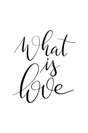 Hand drawn word. Brush pen lettering with phrase What is love.