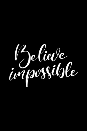 Hand drawn word. Brush pen lettering with phrase Believe impossible.