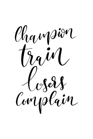 Hand drawn word. Brush pen lettering with phrase Champion train losers complain. Vector illustration. Vectores
