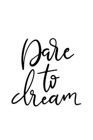 Hand drawn word. Brush pen lettering with phrase Dare to dream.