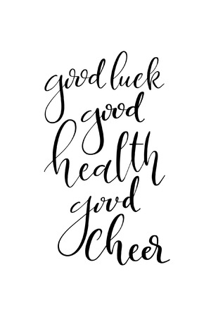 Lettering with phrase Good luck, good heath, good cheer.