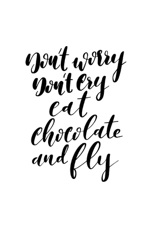 Hand drawn word. Brush pen lettering with phrase Don't worry, don't cry, eat chocolate and fly. Ilustração
