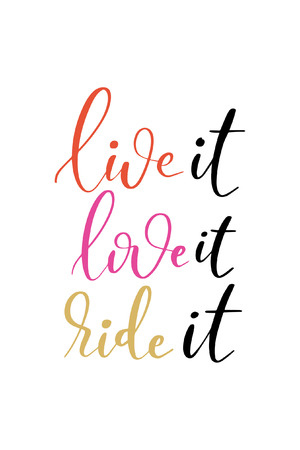 Hand drawn word. Brush pen lettering with phrase Live it, love it, ride it. Illustration