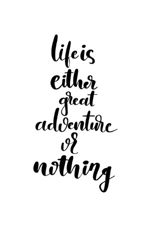 Hand drawn word. Brush pen lettering with phrase Life is either great adventure or nothing. Vector illustration.