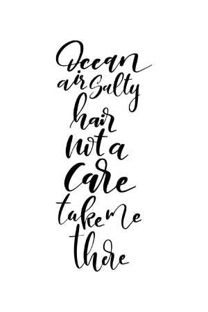 Lettering with phrase Ocean air salty hair not a care take me there.