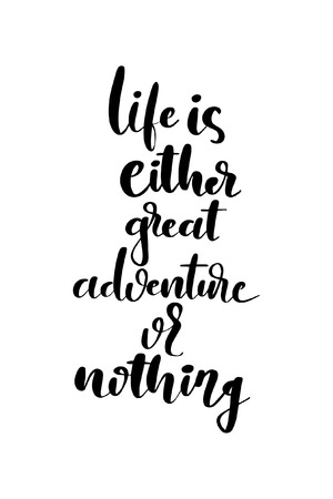 Hand drawn word. Brush pen lettering with phrase Life is either great adventure or nothing.