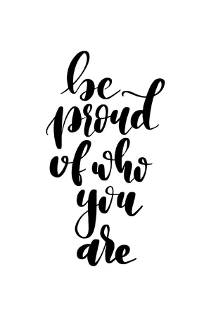 Hand drawn word. Brush pen lettering with phrase Be proud of who you are.