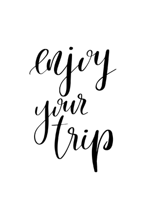 Hand drawn word. Brush pen lettering with phrase Enjoy your trip.