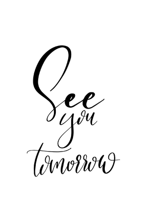 Hand drawn word. Brush pen lettering with phrase See you tomorrow.
