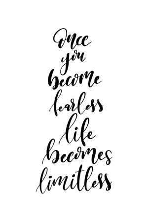 Hand drawn word. Brush pen lettering with phrase Once you become fearless life becomes limitless.