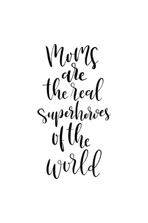 Hand drawn word. Brush pen lettering with phrase Moms are the real superheroes of the world. Illustration
