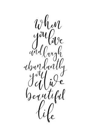 Hand drawn word. Brush pen lettering with phrase When you love and laugh abundantly you live beautiful life.