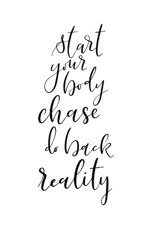 Hand drawn word. Brush pen lettering with phrase Start your body chase do back reality.