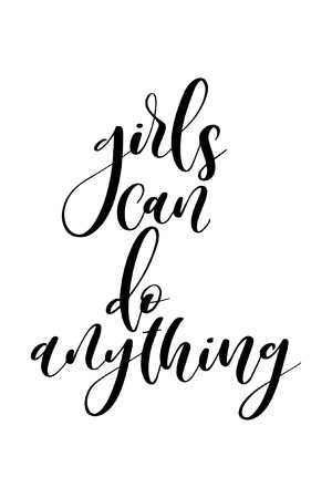 Hand drawn lettering. Ink illustration. Modern brush calligraphy. Isolated on white background. Girls can do anything. Illustration