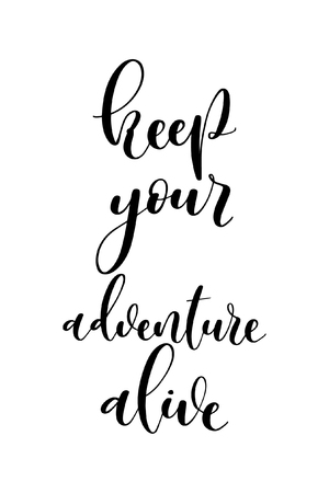Hand drawn lettering. Ink illustration. Modern brush calligraphy. Isolated on white background. Keep your adventure alive.