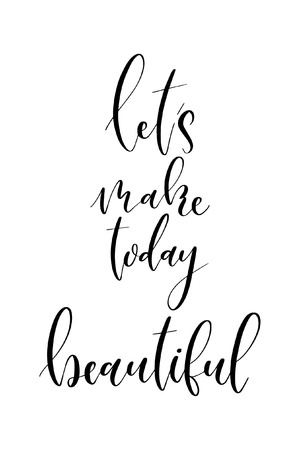 Hand drawn word. Brush pen lettering with phrase Let's make today beautiful.