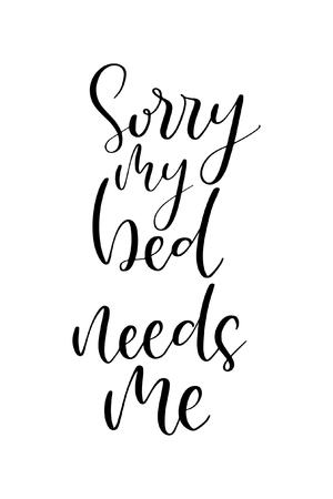 Hand drawn word. Brush pen lettering with phrase Sorry me bed needs me. Ilustração
