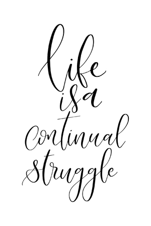 Hand drawn word. Brush pen lettering with phrase Life is a continual struggle.