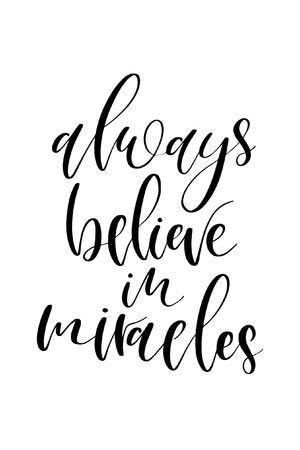 Hand drawn word. Brush pen lettering with phrase Always believe in miracles.