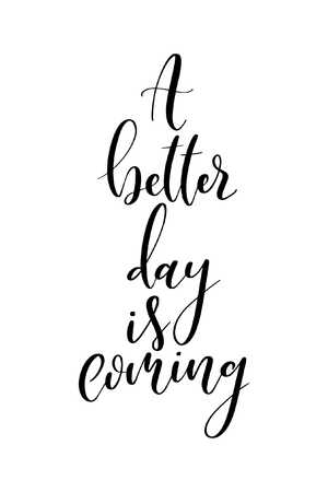 Hand drawn word. Brush pen lettering with phrase A better day is coming.