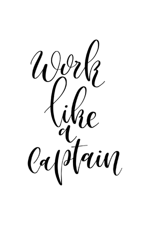 Hand drawn word. Brush pen lettering with phrase Work like a captain.
