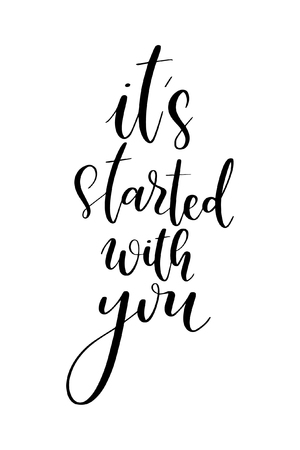 Hand drawn word. Brush pen lettering with phrase It's started with you. Illustration