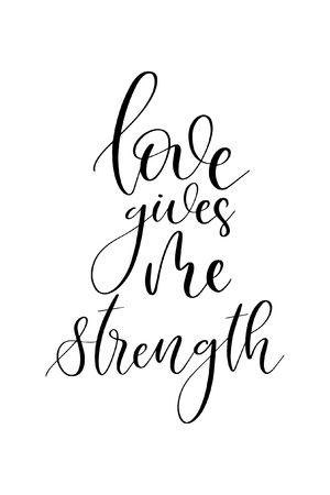 Hand drawn word. Brush pen lettering with phrase Love give me strength.