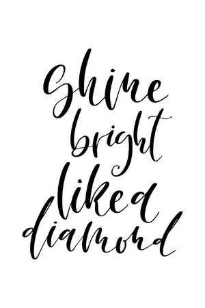 Hand drawn word. Brush pen lettering with phrase Shine bright like a diamond.