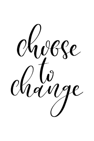 Hand drawn word. Brush pen lettering with phrase Choose to change.