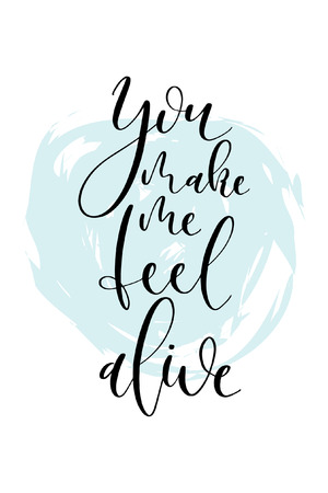 Hand drawn word. Brush pen lettering with phrase You make me feel alive. Illustration