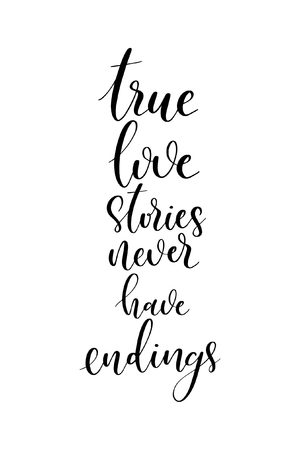 Hand drawn word. Brush pen lettering with phrase True love stories never have endings. Illustration