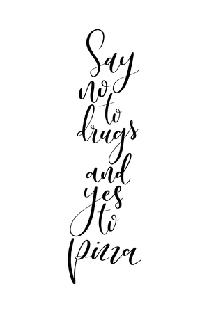 Hand drawn word. Brush pen lettering with phrase Say no to drugs and yes to pizza.