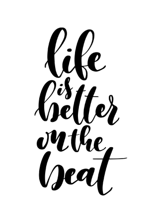 Hand drawn word. Brush pen lettering with phrase Life is better on the beat.