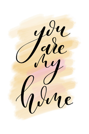 Hand drawn word. Brush pen lettering with phrase You are my home.