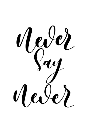 Hand drawn word. Brush pen lettering with phrase Never say never.