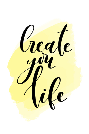 Hand drawn word. Brush pen lettering with phrase Create you life.