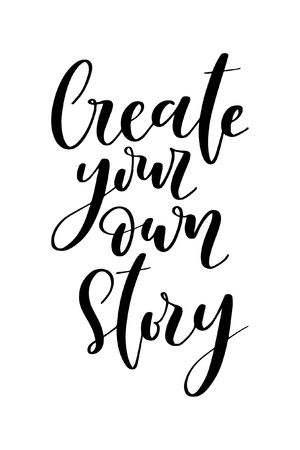 Hand drawn word. Brush pen lettering with phrase Create your own story.