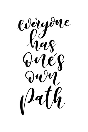 Hand drawn word. Brush pen lettering with phrase Everyone has one's own path.