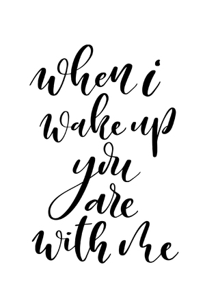 Hand drawn word. Brush pen lettering with phrase When i wake up you are with me.