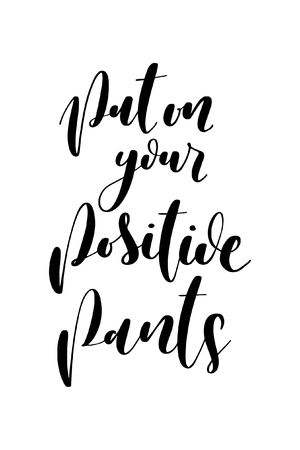 Hand drawn word. Brush pen lettering with phrase Put on positive pants. Illustration