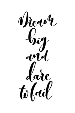 Hand drawn word. Brush pen lettering with phrase Dream big and dare to fail. Illustration