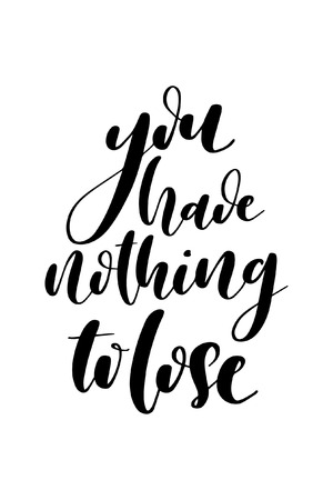 Hand drawn word. Brush pen lettering with phrase You have nothing to lose.
