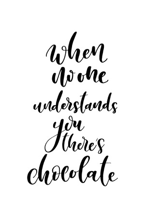 Hand drawn word. Brush pen lettering with phrase When no one understands you there's chocolate.