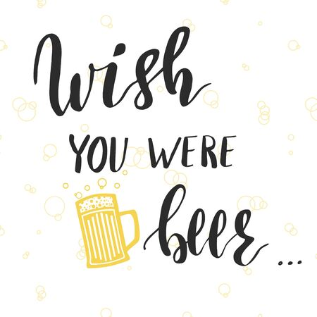 Funny poster or t-shirt template with hand lettering Wish you were beer