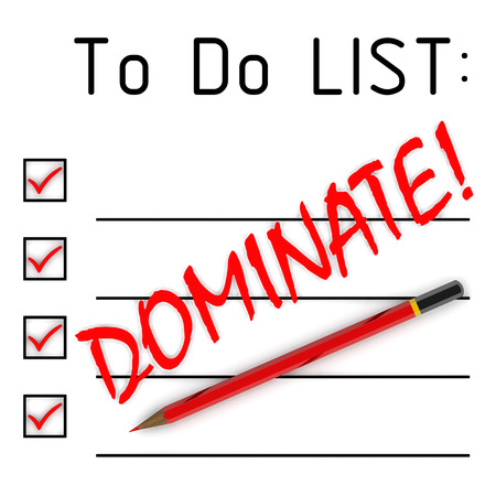 to dominate: Dominate! To do list