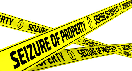 confiscation: Seizure of property. Yellow warning tapes